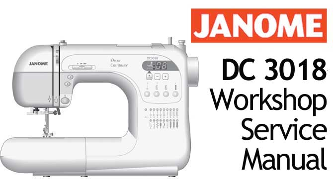 Janome Sewing Machine DC 3018 Workshop Service & Repair Manual